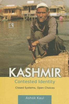 Kashmir: Contested Identity: Closed Systems, Open Choices (Hardback)