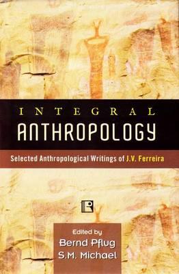 Integral Anthropology: Selected Anthropological Writings of J. V. Ferreira (Hardback)