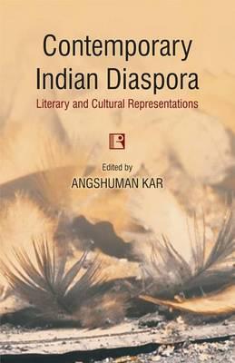Contemporary Indian Diaspora:: Literary and Cultural Representations (Hardback)
