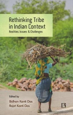 Rethinking Tribe in Indian Context: Realities, Issues & Challenges (Hardback)