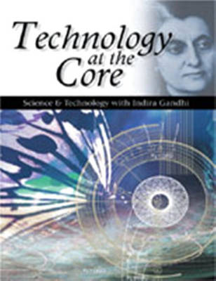 Technology at the Core: Science and Technology with Indira Gandhi (Hardback)