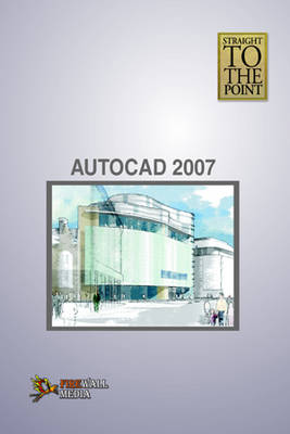 AutoCAD 2007 - Straight to the Point (Paperback)
