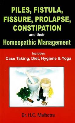 Piles, Fistual, Fissure, Prolapse, Constipation & Their Homeopathic Management: Includes Case Taking, Diet, Hygiene & Yoga (Paperback)