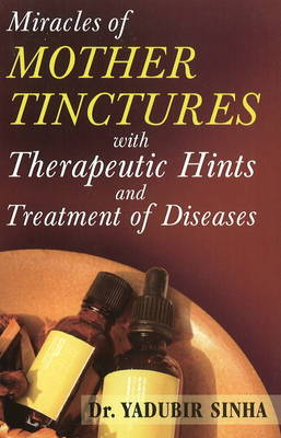 Miracles of Mother Tinctures: With Therapeutic Hints & Treatment of Diseases (Paperback)