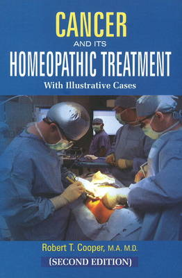 Cancer & Its Homeopathic Treatment with Illustrative Cases: 2nd Edition (Paperback)