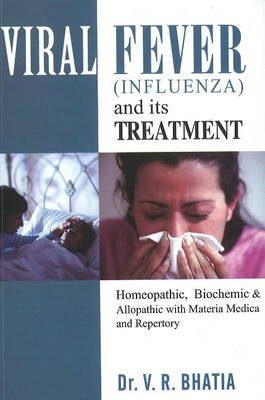 Viral Fever (Influenza) and Its Treatment: Homeopathic, Biochemic & Alopathic with Materia Medica & Reperoty (Paperback)