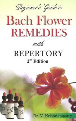 Beginner's Guide to Bach Flower Remedies: with Repertory: 2nd Edition (Paperback)