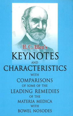 Allen's Keynotes & Characteristics: With Comparisons of Some of the Leading Remedies of the Materia Medica with Bowel Nosodes (Hardback)