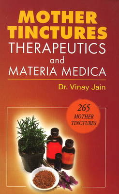Mother Tinctures, Therapeutics & Materia Medica (Paperback)