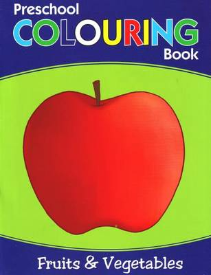 Preschool Colouring Book: Fruits & Vegetables (Paperback)