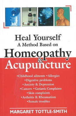 Heal Yourself: A Method Based on Homeopathy and Acupuncture (Paperback)
