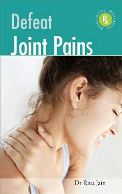 Defeat Joint Pains with Alternative Therapies (Paperback)