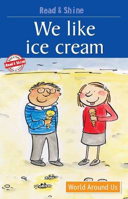 We Like Ice-Cream: Level 2: Reading Simple Sentences with Help - Read and Shine (Paperback)