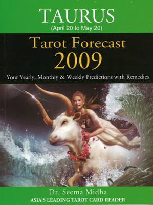 Taurus Tarot Forecast 2009: Your Yearly, Monthly and Weekly Predictions with Remedies (Paperback)