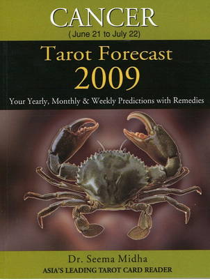 Cancer Tarot Forecast 2009: Your Yearly, Monthly and Weekly Predictions with Remedies (Paperback)