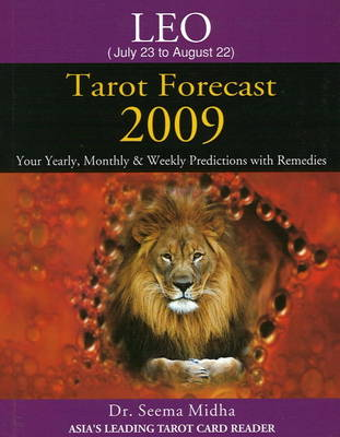 Leo Tarot Forecast 2009: Your Yearly, Monthly and Weekly Predictions with Remedies (Paperback)