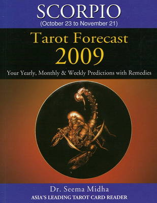 Scorpio Tarot Forecast 2009: Your Yearly, Monthly and Weekly Predictions with Remedies (Paperback)