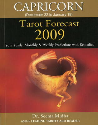 Capricorn Tarot Forecast 2009: Your Yearly, Monthly and Weekly Predictions with Remedies (Paperback)