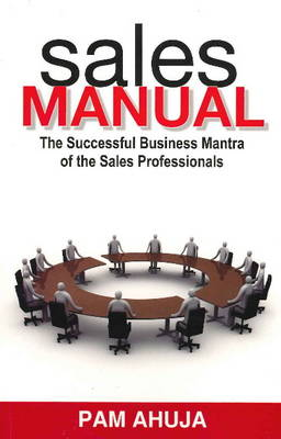 Sales Manual: The Successful Business Mantra of the Sales Professionals (Paperback)