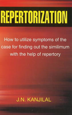 Repertorization: How to Utilize Symptoms of the Case for Finding Out the Similimum with the Help of Repertory (Paperback)