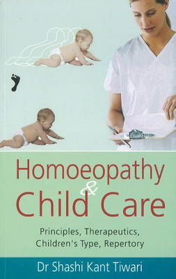 Homoeopathy & Child Care: Principles, Therapeutics, Children's Type, Repertory (Paperback)