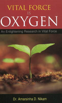 Vital Force is Oxygen: An Enlightening Research in Vital Force (Paperback)