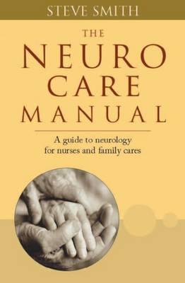 Neuro Care Manual: A Guide to Neurology for Nurses & Family Carers (Paperback)