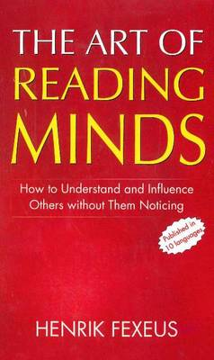 Art of Reading Minds: How to Understand & Influence Others without Them Noticing (Paperback)