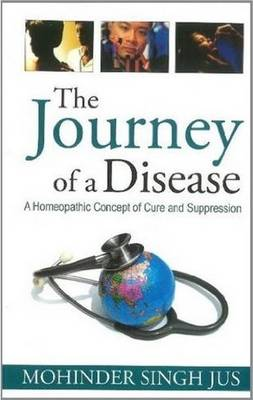 Journey of a Disease: A Homeopathic Concept of Cure & Suppression (Paperback)