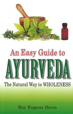 Easy Guide to Ayurveda: The Natural Way to Wholeness (Paperback)