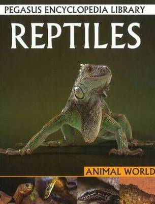 Reptiles: Pegasus Encyclopedia Library - Pegasus Encyclopedia Library (Paperback)