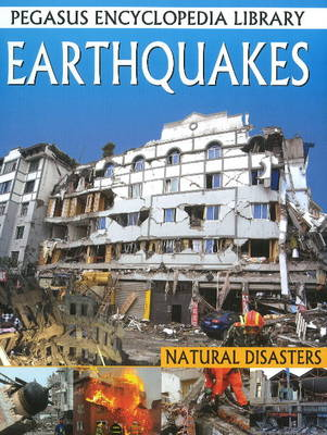 Earthquakes: Pegasus Encyclopedia Library - Pegasus Encyclopedia Library (Paperback)