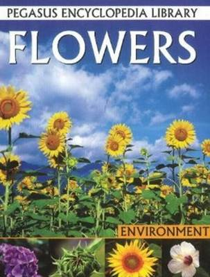 Flowers: Pegasus Encyclopedia Library (Hardback)