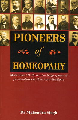 Pioneers of Homeopathy: More Than 70 Illustrated Biographies of Personalities & Their Contributions (Paperback)