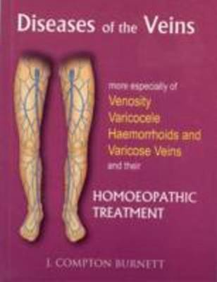 Diseases of the Veins: More Especilly of Venosity, Varicocele, Hemmorrhoids & Varicose Veins & their Homoeopathic Treatment (Paperback)