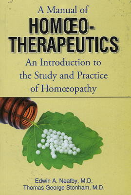 Manual of Homoeopathic Therapeutics: An Introduction to the Study & Practice of Homeopathy (Paperback)