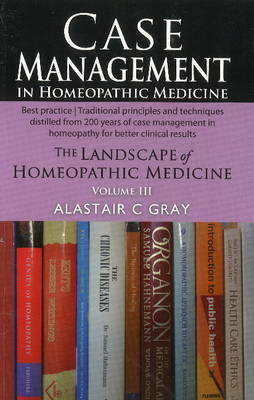 Case Management in Homeopathic Medicine: The Landscape of Homeopathic Medicine: Volume III (Paperback)