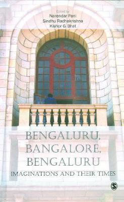 Bengaluru, Bangalore, Bengaluru: Imaginations and Their Times (Hardback)