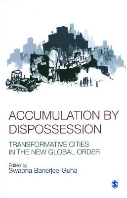 Accumulation by Dispossession: Transformative Cities in the New Global Order (Hardback)