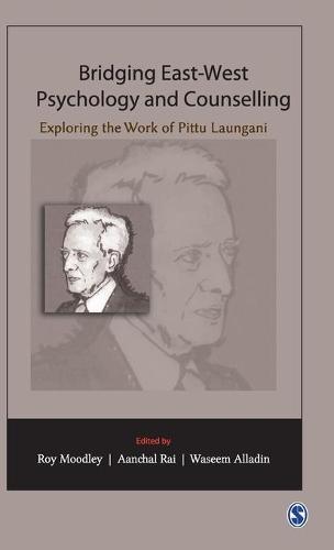 Bridging East-West Psychology and Counselling: Exploring the Work of Pittu Laungani (Hardback)