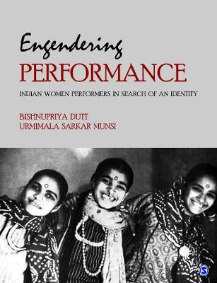 Engendering Performance: Indian Women Performers in Search of an Identity (Hardback)