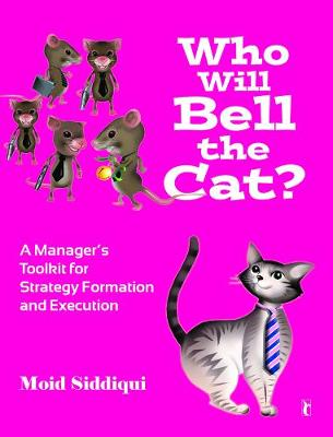Who Will Bell the Cat?: A Manager's Toolkit for Strategy-Formation and Execution (Paperback)