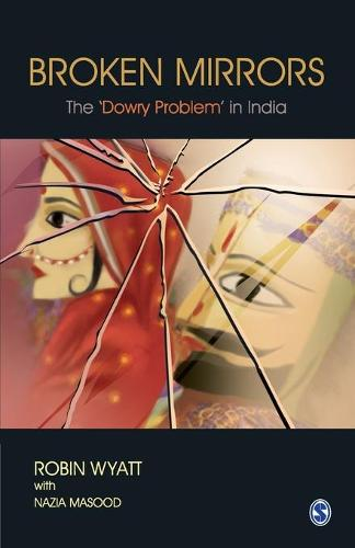 Broken Mirrors: The 'Dowry Problem' in India (Paperback)