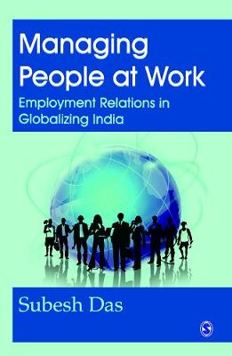 Managing People at Work: Employment Relations in Globalizing India (Hardback)