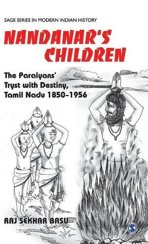 Nandanar's Children: The Paraiyans' Tryst with Destiny, Tamil Nadu 1850 - 1956 - Sage Series in Modern Indian History (Hardback)