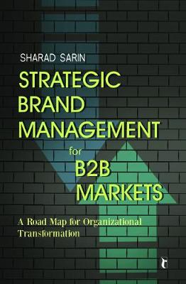 Strategic Brand Management for B2B Markets: A Road Map for Organizational Transformation (Paperback)