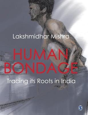 Human Bondage: Tracing its Roots in India (Hardback)