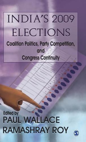 India's 2009 Elections: Coalition Politics, Party Competition and Congress Continuity (Hardback)
