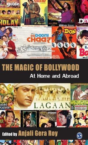 The Magic of Bollywood: At Home and Abroad (Hardback)