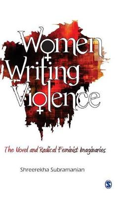 Women Writing Violence: The Novel and Radical Feminist Imaginaries (Hardback)